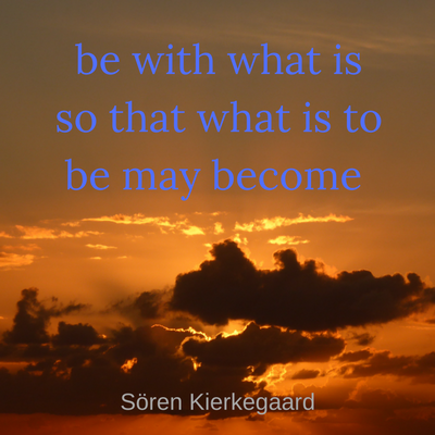 be with what is